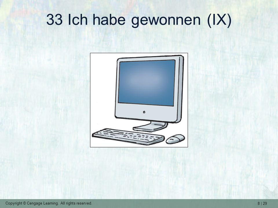 8 | 29 Copyright © Cengage Learning. All rights reserved. 33 Ich habe gewonnen (IX)
