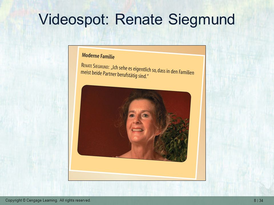 8 | 34 Copyright © Cengage Learning. All rights reserved. Videospot: Renate Siegmund
