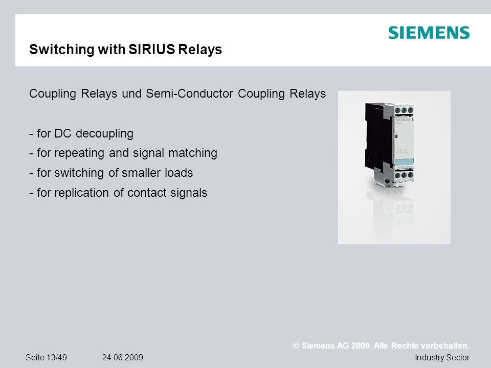 © Siemens AG 2009. Alle Rechte vorbehalten. Industry SectorSeite 13/4924.06.2009 Switching with SIRIUS Relays Coupling Relays und Semi-Conductor Coupl