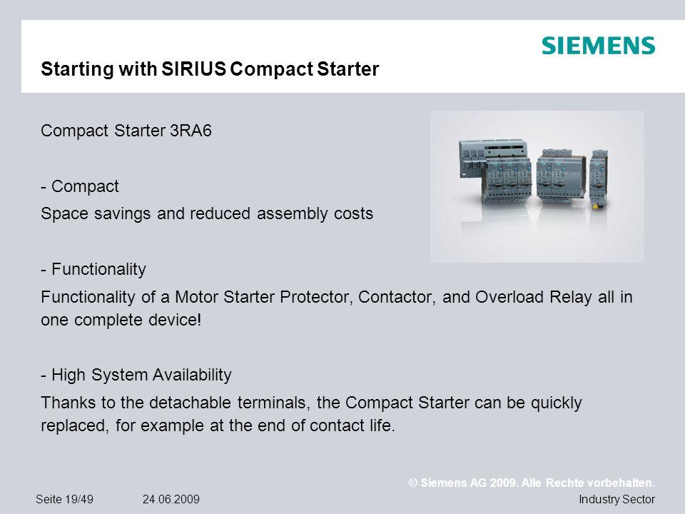 © Siemens AG 2009. Alle Rechte vorbehalten. Industry SectorSeite 19/4924.06.2009 Starting with SIRIUS Compact Starter Compact Starter 3RA6 - Compact S