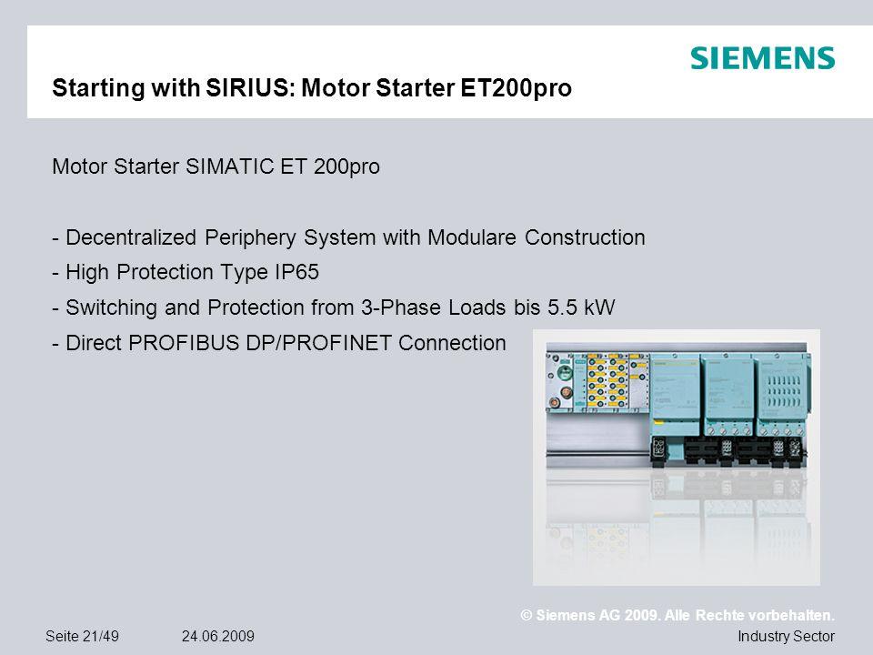 © Siemens AG 2009. Alle Rechte vorbehalten. Industry SectorSeite 21/4924.06.2009 Starting with SIRIUS: Motor Starter ET200pro Motor Starter SIMATIC ET