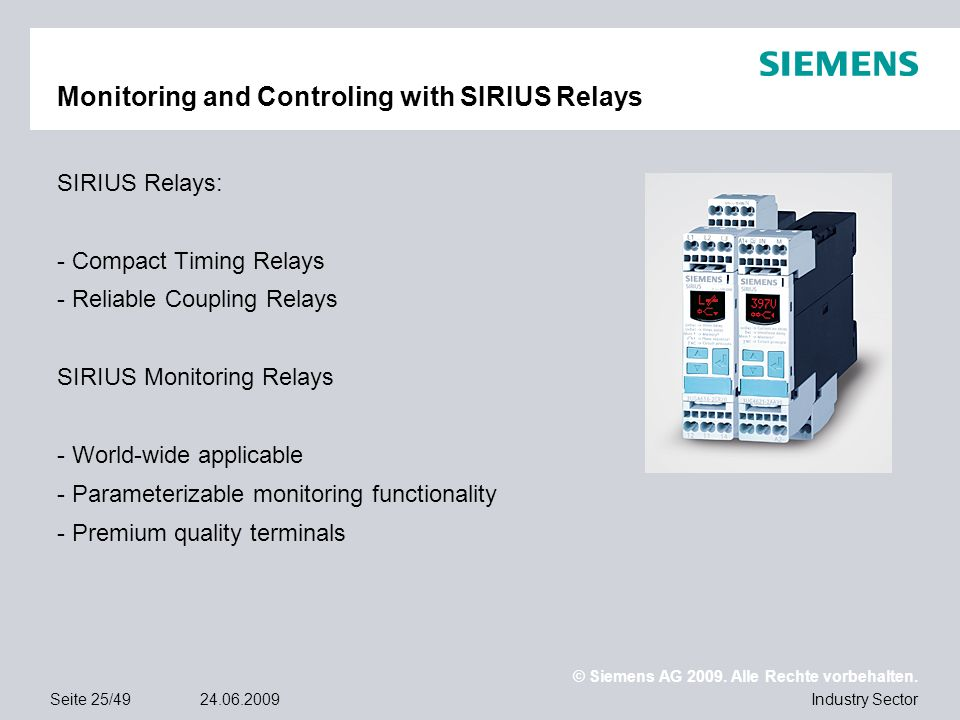 © Siemens AG 2009. Alle Rechte vorbehalten. Industry SectorSeite 25/4924.06.2009 Monitoring and Controling with SIRIUS Relays SIRIUS Relays: - Compact