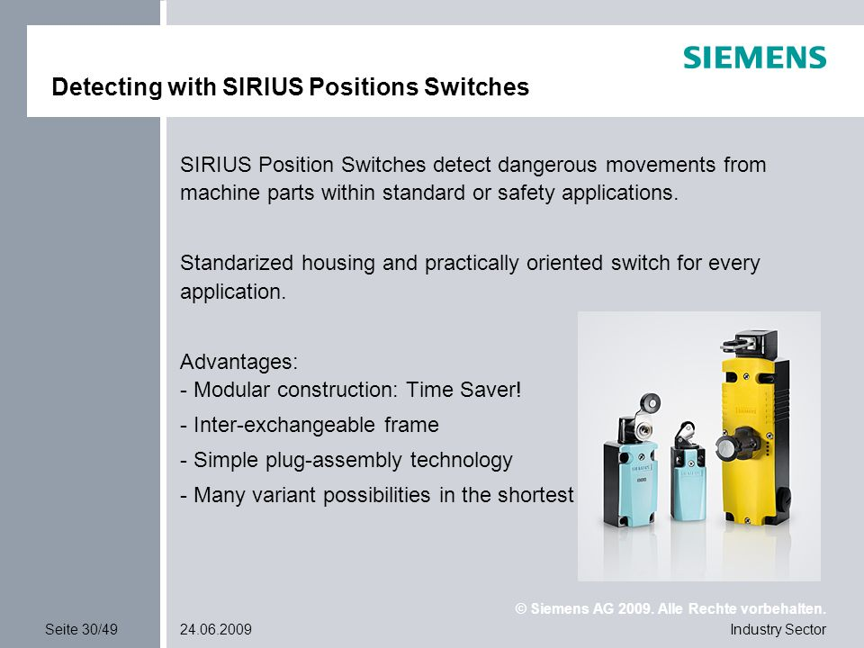 © Siemens AG 2009. Alle Rechte vorbehalten. Industry SectorSeite 30/4924.06.2009 Detecting with SIRIUS Positions Switches SIRIUS Position Switches det
