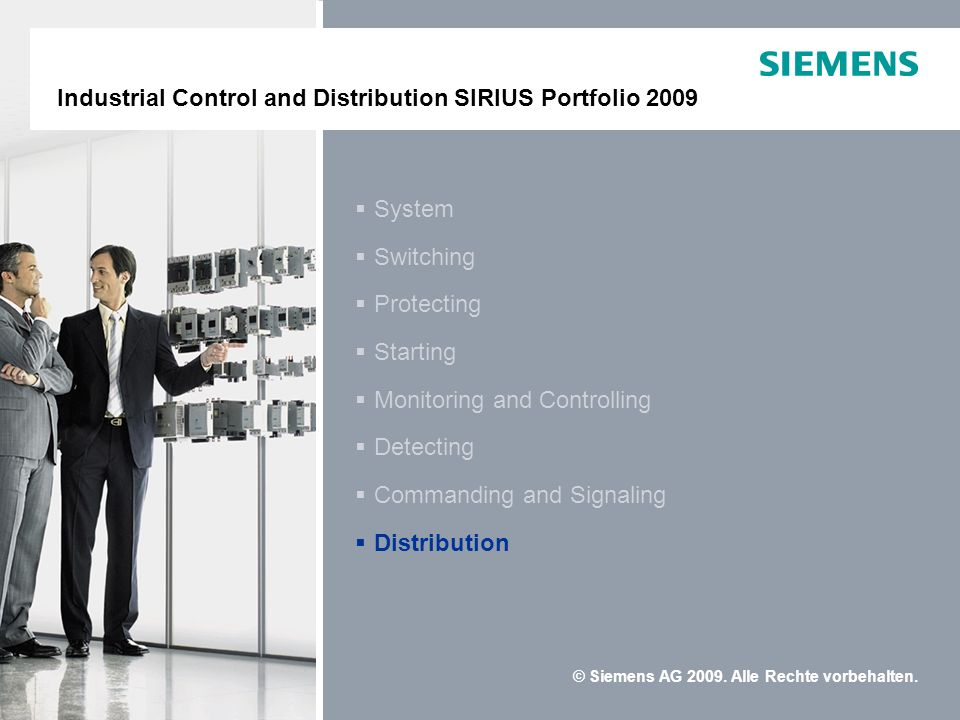 © Siemens AG 2009. Alle Rechte vorbehalten. Distribution Commanding and Signaling Detecting Monitoring and Controlling Starting Protecting Switching S