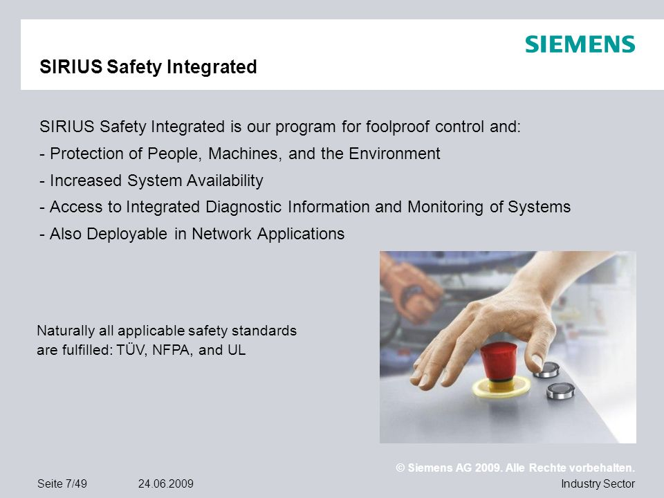 © Siemens AG 2009. Alle Rechte vorbehalten. Industry SectorSeite 7/4924.06.2009 SIRIUS Safety Integrated SIRIUS Safety Integrated is our program for f