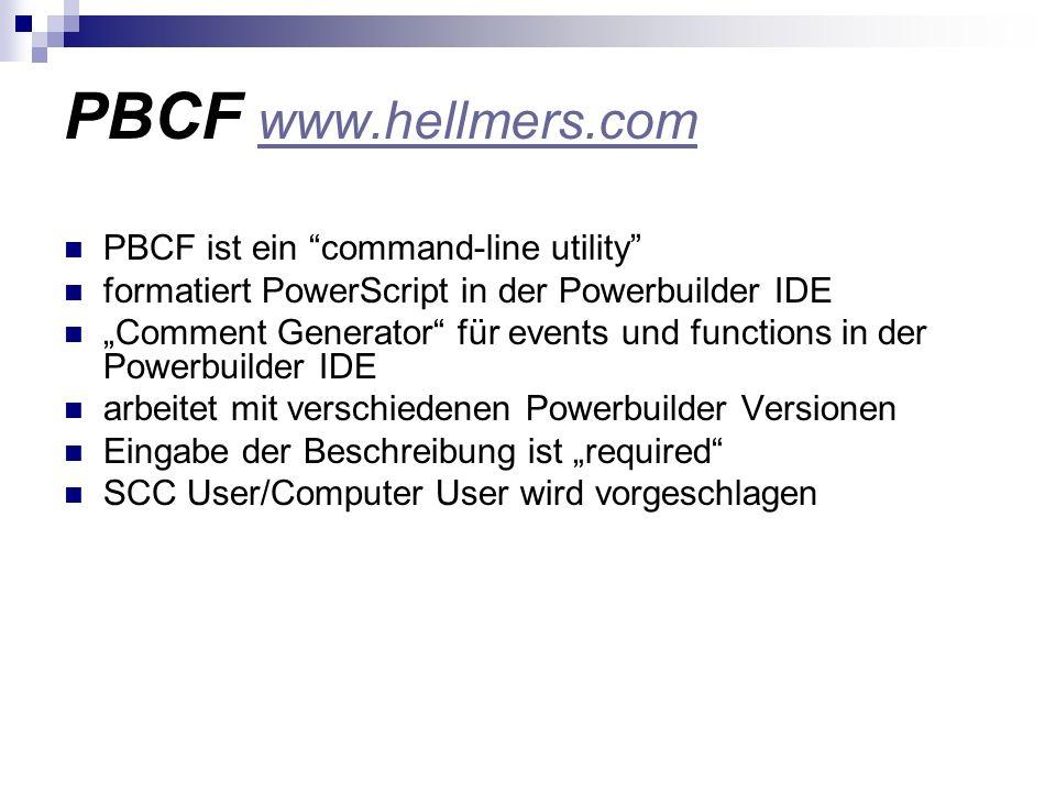 PBCF www.hellmers.com www.hellmers.com PBCF ist ein command-line utility formatiert PowerScript in der Powerbuilder IDE Comment Generator für events u