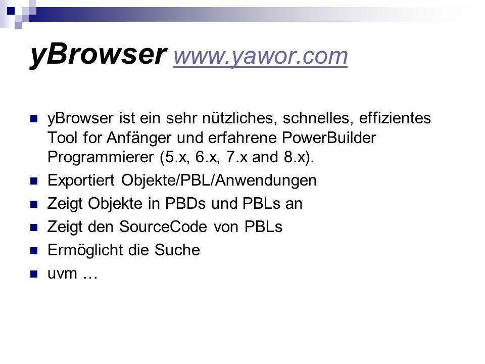 yBrowser www.yawor.com www.yawor.com yBrowser ist ein sehr nützliches, schnelles, effizientes Tool for Anfänger und erfahrene PowerBuilder Programmier