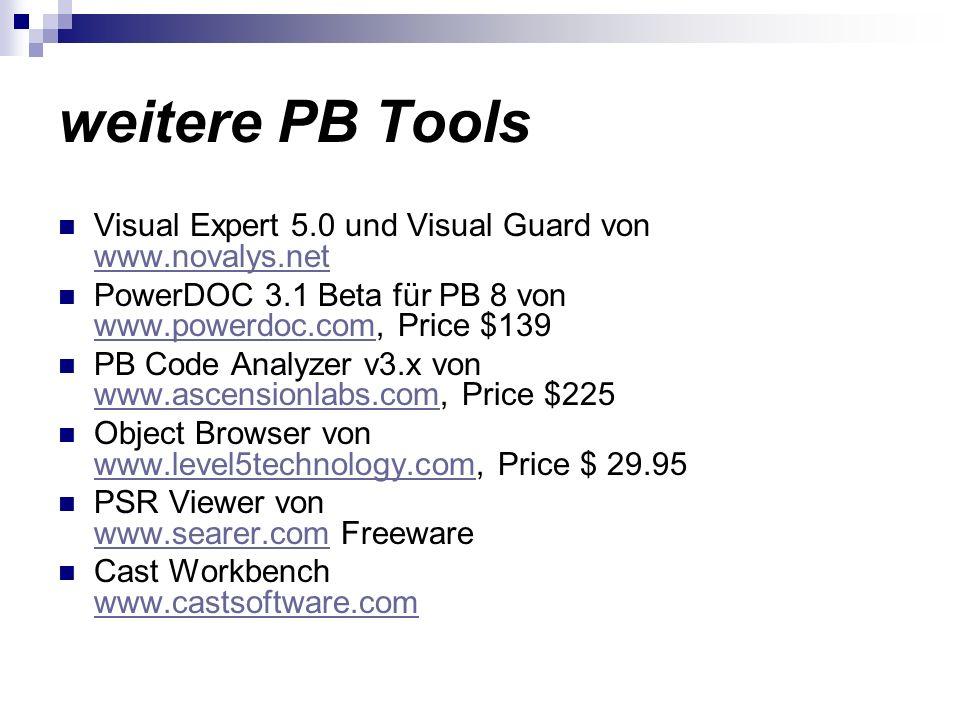 weitere PB Tools Visual Expert 5.0 und Visual Guard von www.novalys.net www.novalys.net PowerDOC 3.1 Beta für PB 8 von www.powerdoc.com, Price $139 ww
