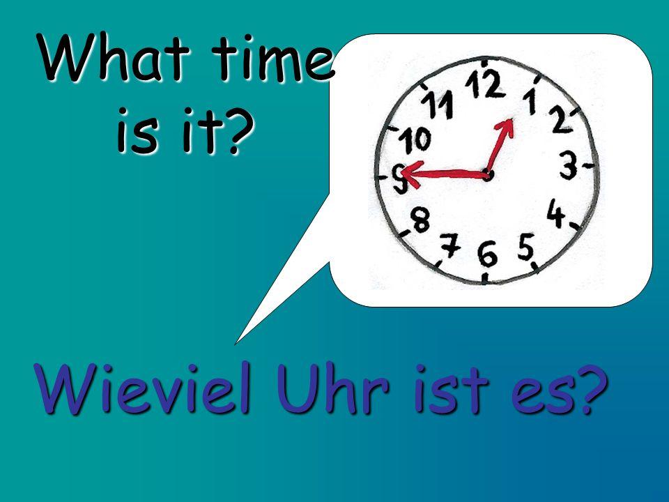What time is it? Wieviel Uhr ist es?
