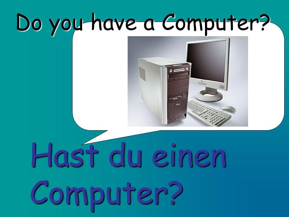 Do you have a Computer? Hast du einen Computer?
