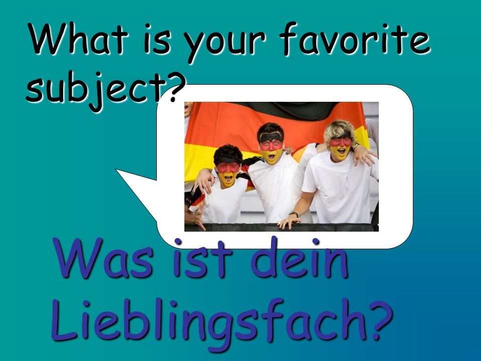 What is your favorite subject? Was ist dein Lieblingsfach?