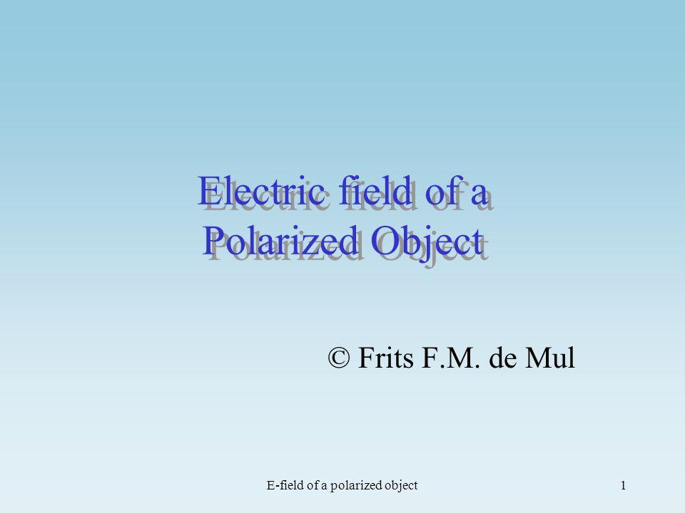 E-field of a polarized object1 Electric field of a Polarized Object © Frits F.M. de Mul