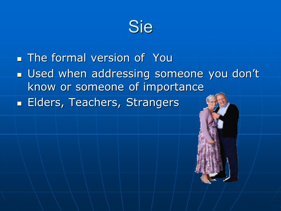 Sie The formal version of You The formal version of You Used when addressing someone you dont know or someone of importance Used when addressing someo