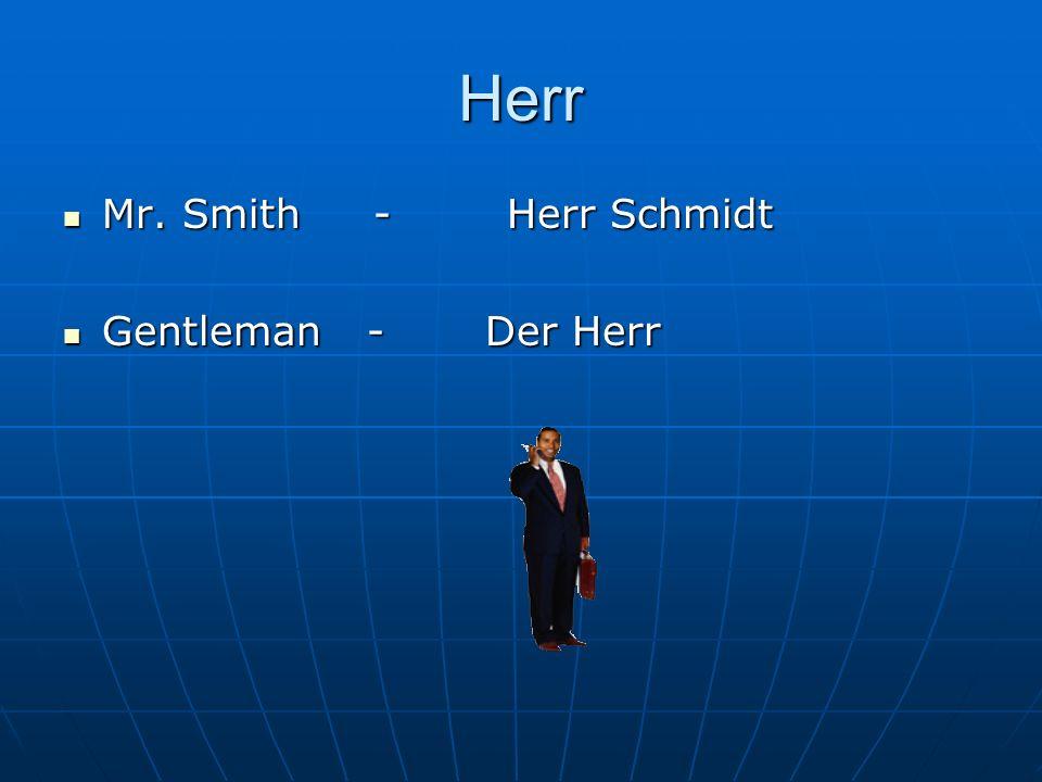 Herr Mr. Smith - Herr Schmidt Mr. Smith - Herr Schmidt Gentleman - Der Herr Gentleman - Der Herr