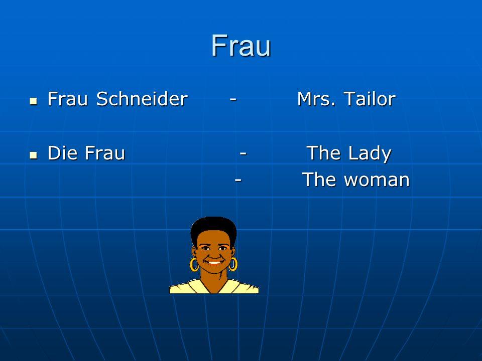 Frau Frau Schneider - Mrs. Tailor Frau Schneider - Mrs. Tailor Die Frau - The Lady Die Frau - The Lady - The woman - The woman