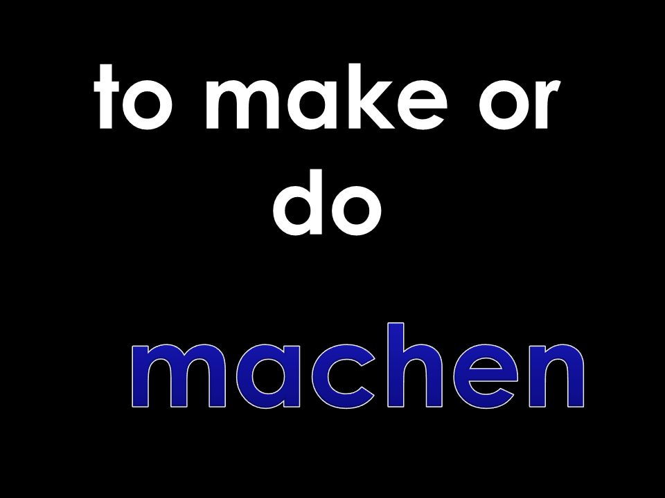 to make or do