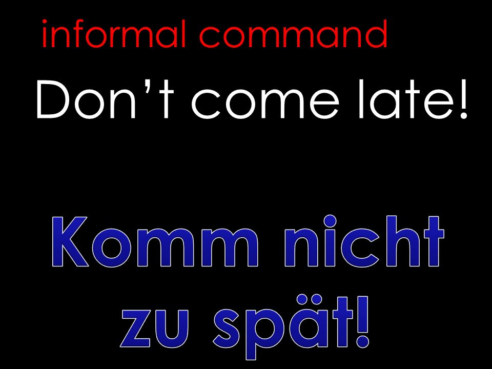 Dont come late! informal command