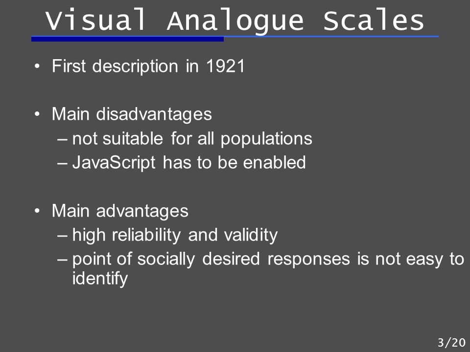 First description in 1921 Main disadvantages –not suitable for all populations –JavaScript has to be enabled Main advantages –high reliability and val