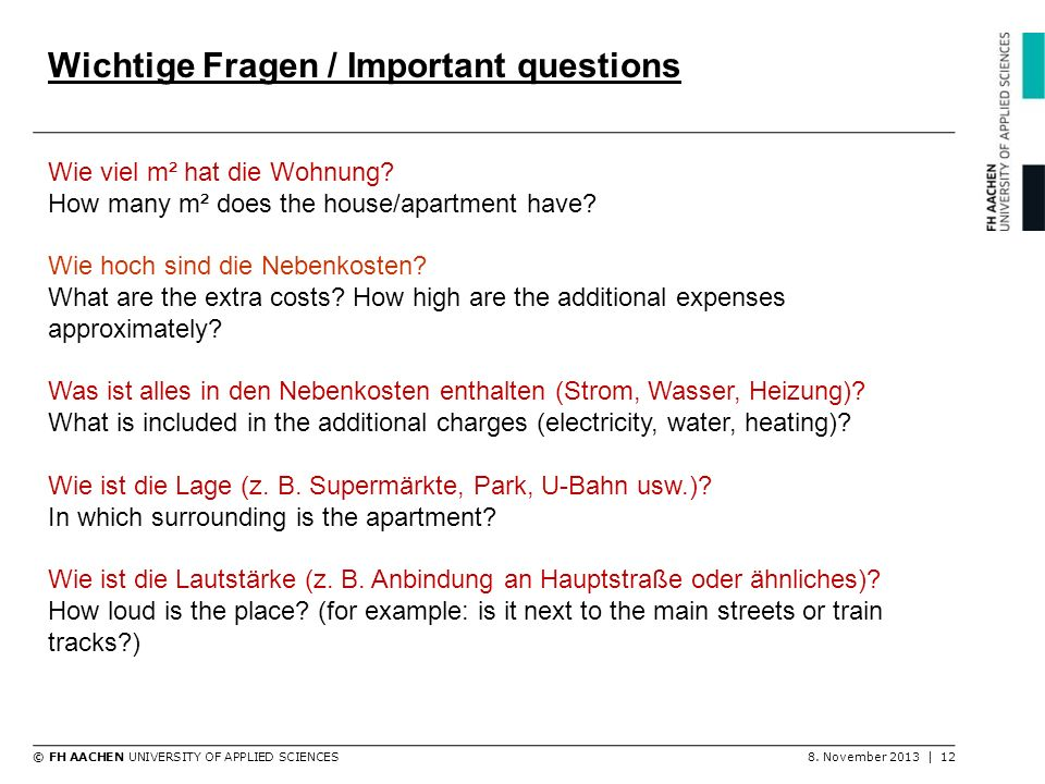 © FH AACHEN UNIVERSITY OF APPLIED SCIENCES8. November 2013 | 12 Wichtige Fragen / Important questions Wie viel m² hat die Wohnung? How many m² does th