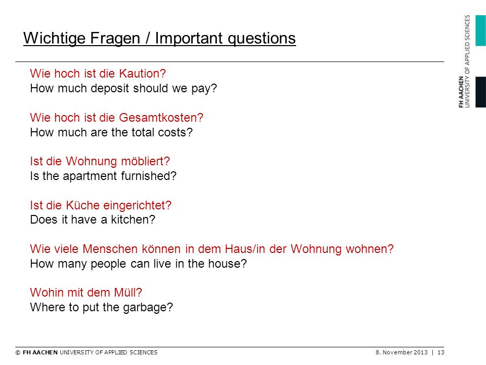 © FH AACHEN UNIVERSITY OF APPLIED SCIENCES8. November 2013 | 13 Wichtige Fragen / Important questions Wie hoch ist die Kaution? How much deposit shoul