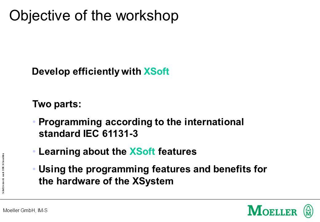 Moeller GmbH, IM-S Schutzvermerk nach DIN 34 beachten Develop efficiently with XSoft Two parts: Programming according to the international standard IE