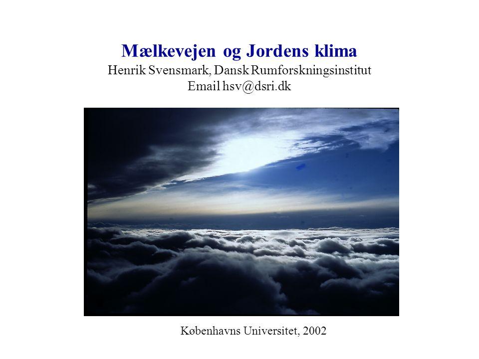 Mælkevejen og Jordens klima Henrik Svensmark, Dansk Rumforskningsinstitut Email hsv@dsri.dk Københavns Universitet, 2002