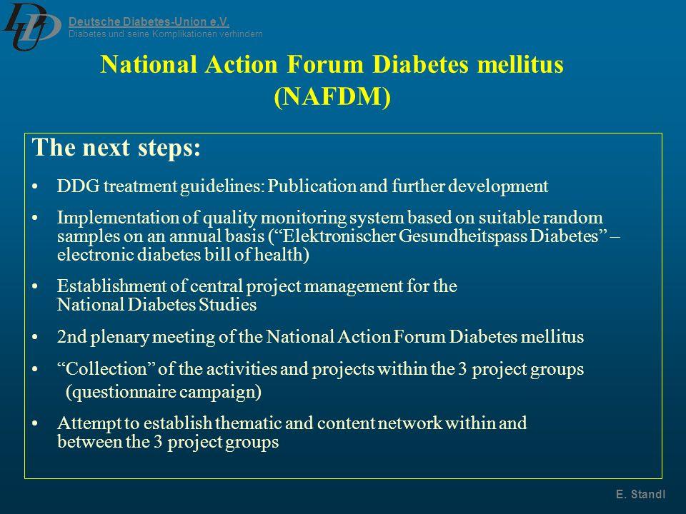 Deutsche Diabetes-Union e.V. Diabetes und seine Komplikationen verhindern E. Standl National Action Forum Diabetes mellitus (NAFDM) The next steps: DD