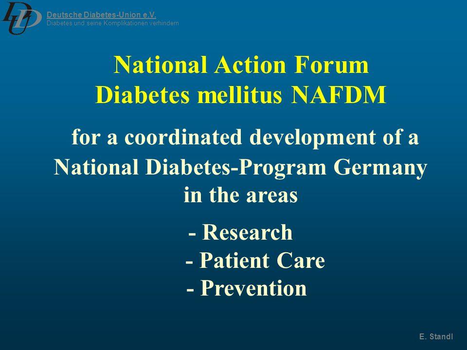 Deutsche Diabetes-Union e.V. Diabetes und seine Komplikationen verhindern E. Standl National Action Forum Diabetes mellitus NAFDM for a coordinated de