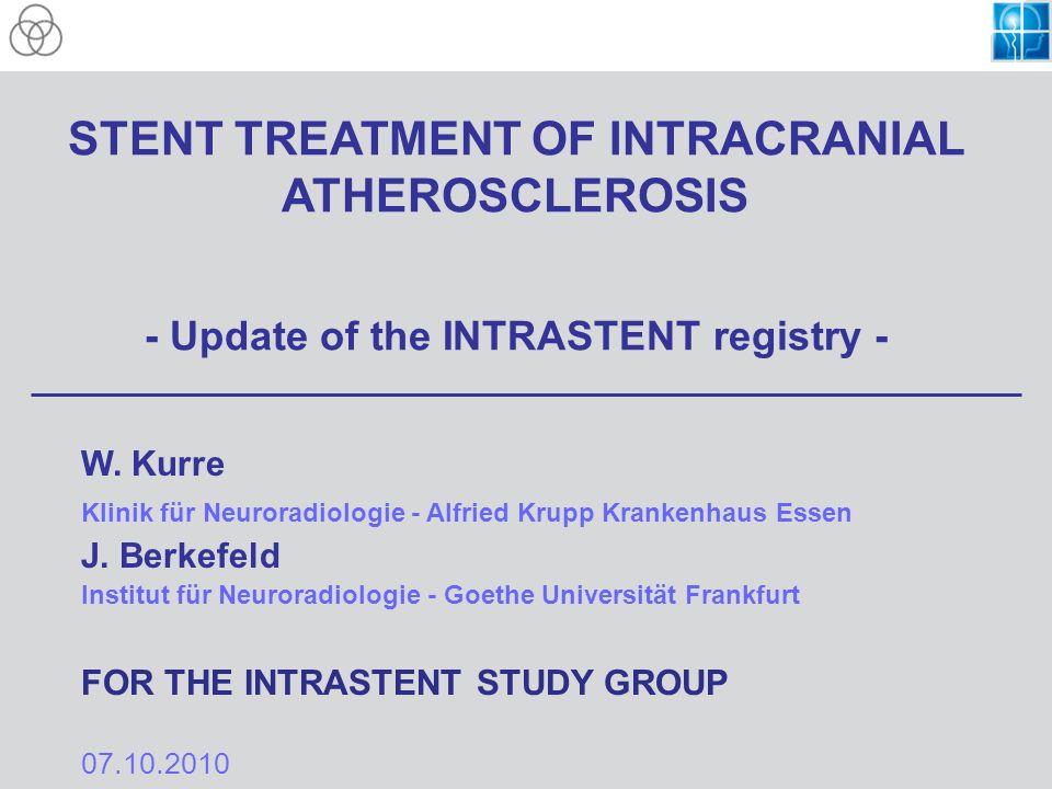 STENT TREATMENT OF INTRACRANIAL ATHEROSCLEROSIS - Update of the INTRASTENT registry - W. Kurre Klinik für Neuroradiologie - Alfried Krupp Krankenhaus