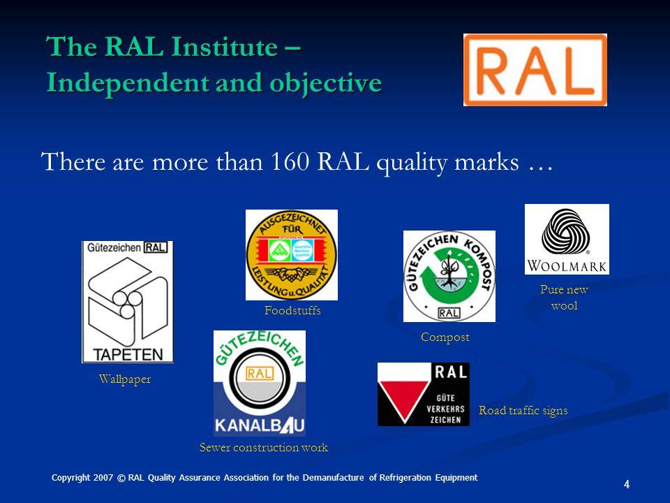 4 The RAL Institute – Independent and objective There are more than 160 RAL quality marks … Wallpaper Foodstuffs Road traffic signs Compost Sewer cons