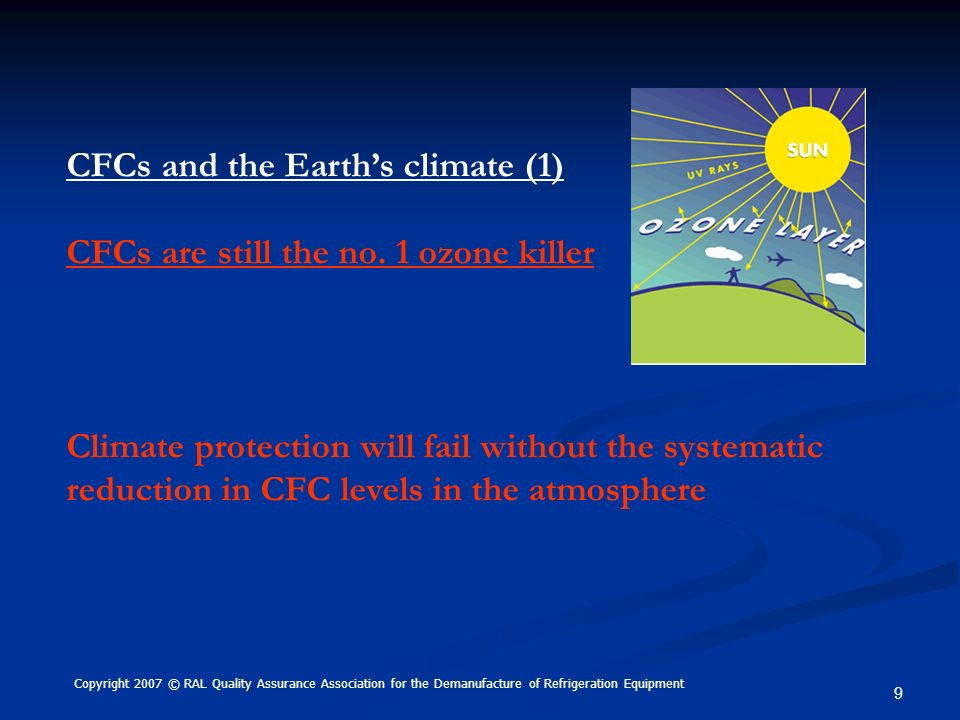 9 CFCs and the Earths climate (1) CFCs are still the no. 1 ozone killer Climate protection will fail without the systematic reduction in CFC levels in