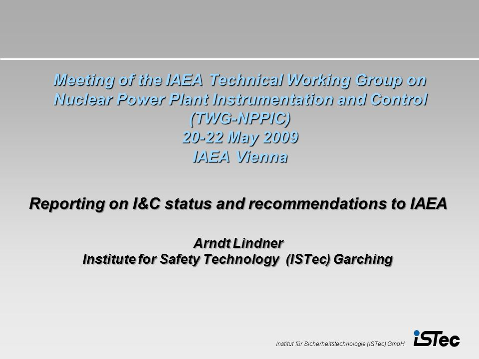 Institut für Sicherheitstechnologie (ISTec) GmbH Meeting of the IAEA Technical Working Group on Nuclear Power Plant Instrumentation and Control (TWG-N