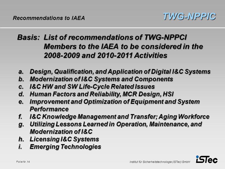 Institut für Sicherheitstechnologie (ISTec) GmbH Folie Nr. 14 TWG-NPPIC Recommendations to IAEA Basis:List of recommendations of TWG-NPPCI Members to