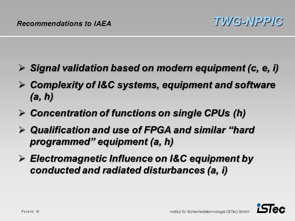 Institut für Sicherheitstechnologie (ISTec) GmbH Folie Nr. 15 TWG-NPPIC Recommendations to IAEA Signal validation based on modern equipment (c, e, i)