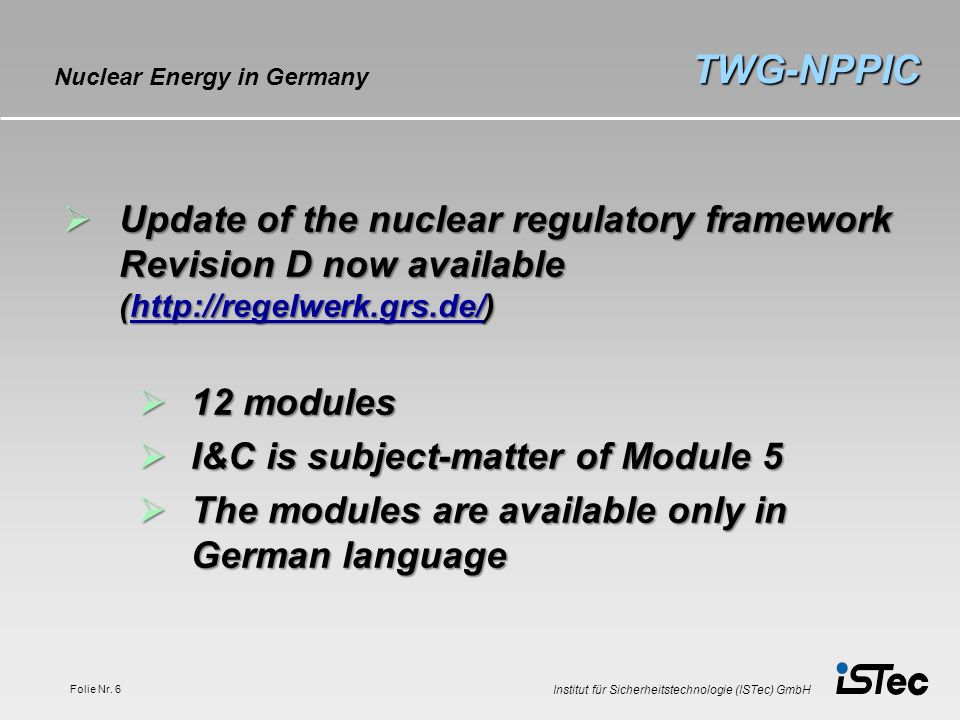 Institut für Sicherheitstechnologie (ISTec) GmbH Folie Nr. 6 TWG-NPPIC Nuclear Energy in Germany Update of the nuclear regulatory framework Revision D