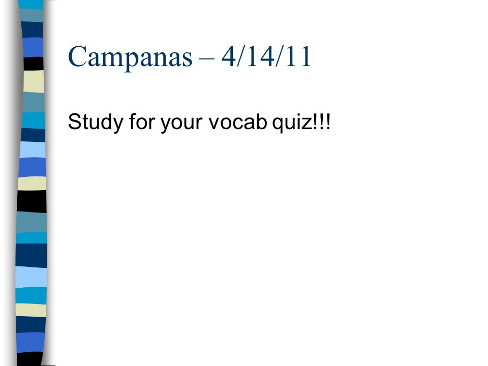 Campanas – 4/14/11 Study for your vocab quiz!!!