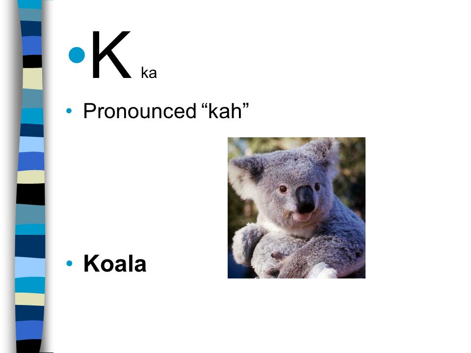 K ka Pronounced kah Koala