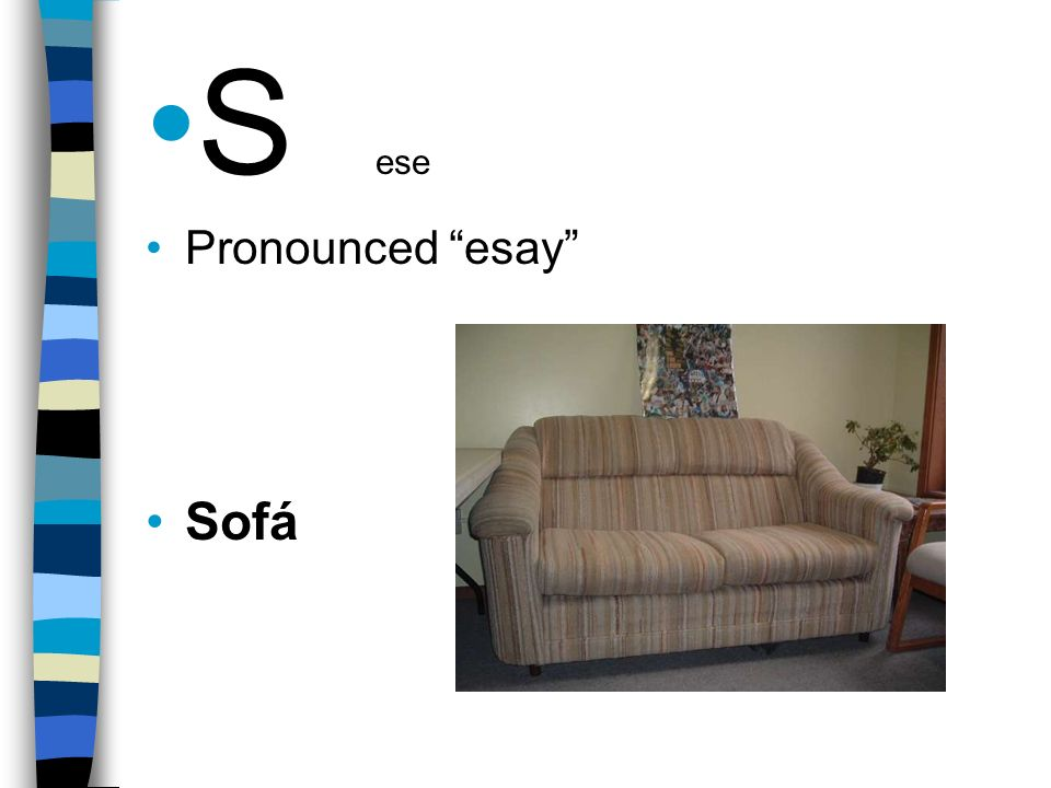 S ese Pronounced esay Sofá