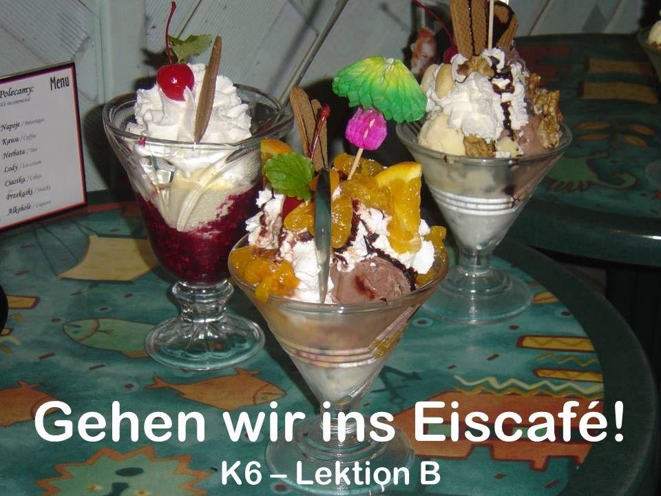 Gehen wir ins Eiscafé! K6 – Lektion B