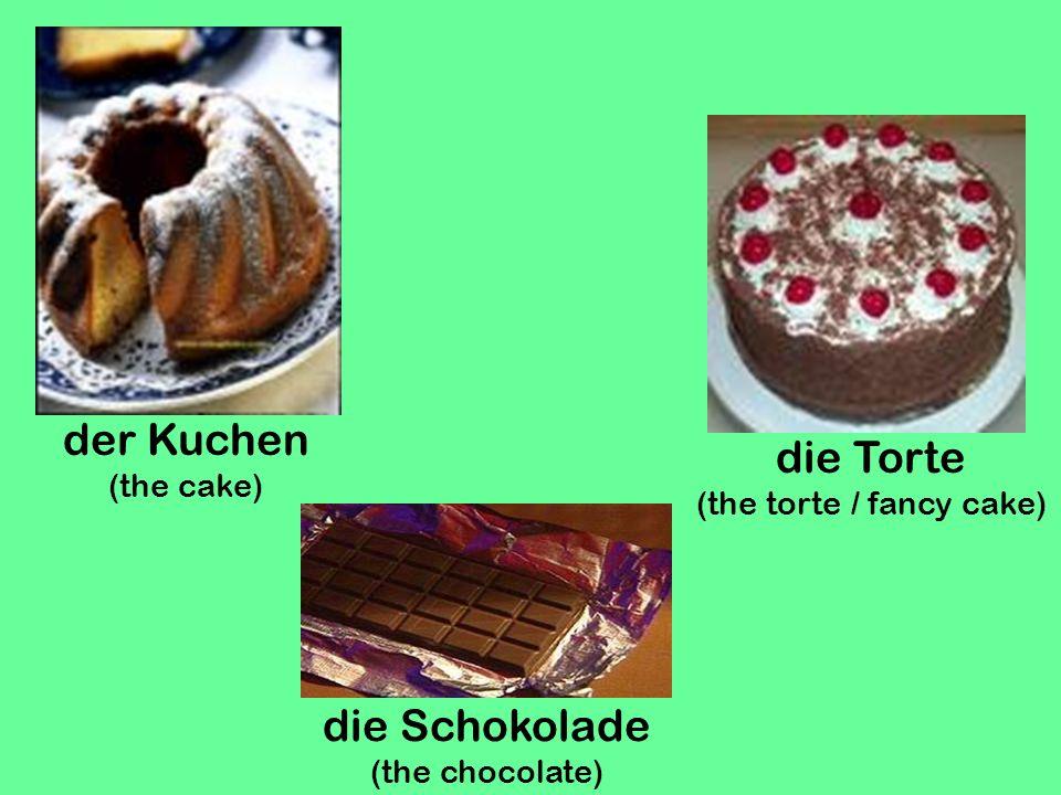 der Kuchen (the cake) die Torte (the torte / fancy cake) die Schokolade (the chocolate)