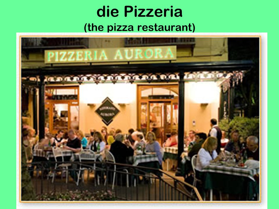 die Pizzeria (the pizza restaurant)