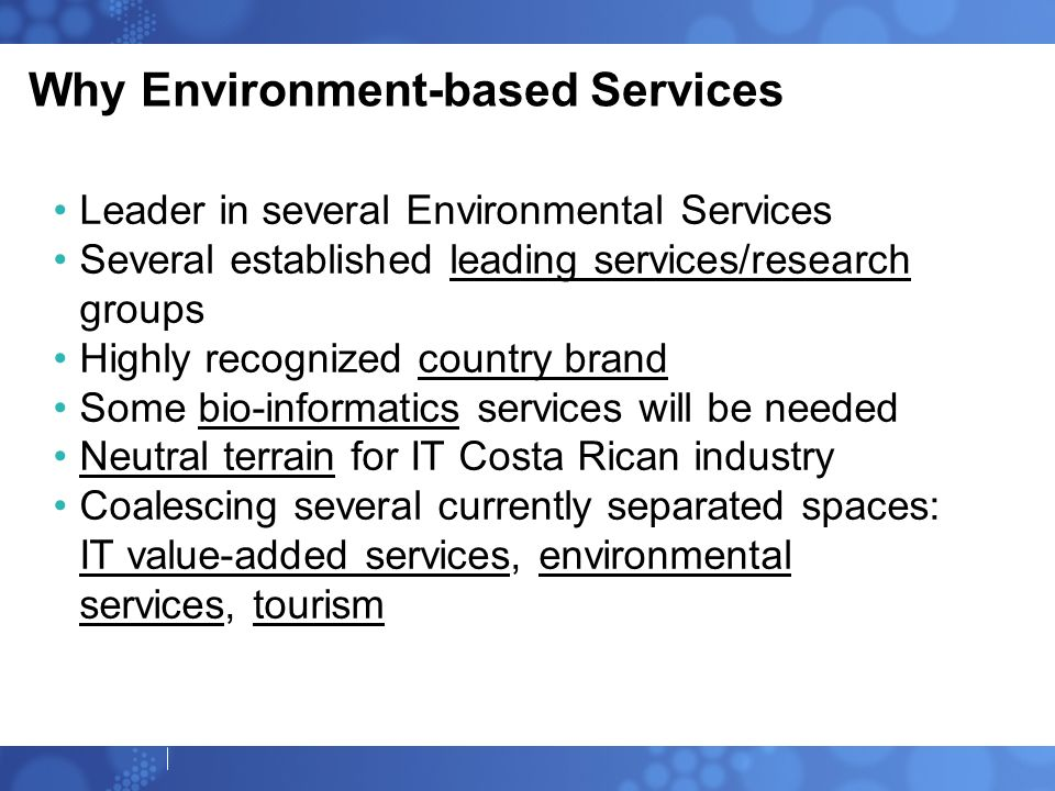 Why Environment-based Services Leader in several Environmental Services Several established leading services/research groups Highly recognized country