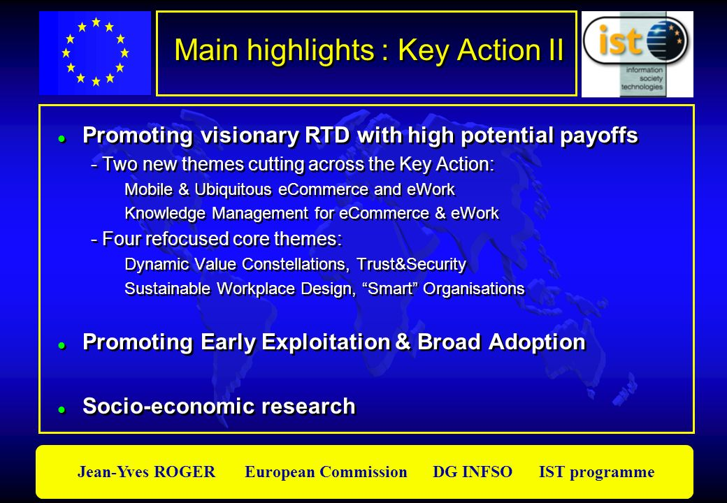 Jean-Yves ROGER European Commission DG INFSO IST programme Promoting visionary RTD with high potential payoffs - Two new themes cutting across the Key