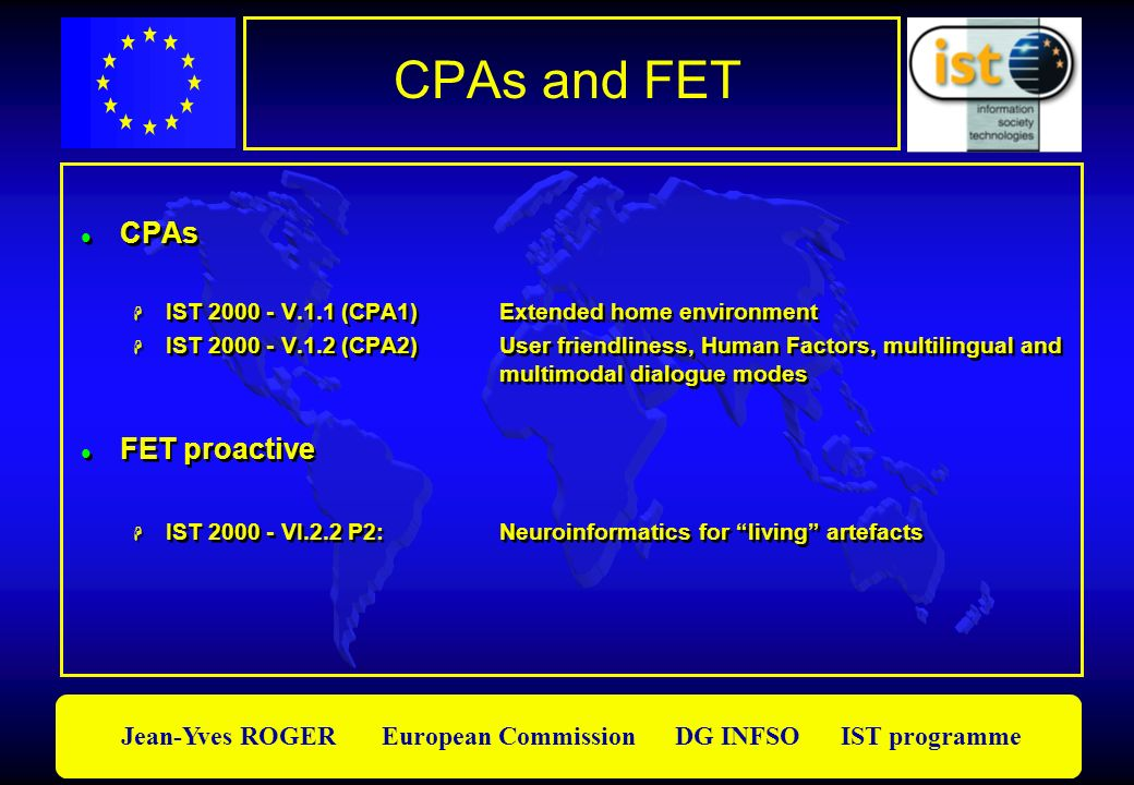 Jean-Yves ROGER European Commission DG INFSO IST programme CPAs and FET CPAs IST 2000 - V.1.1 (CPA1)Extended home environment IST 2000 - V.1.2 (CPA2)U