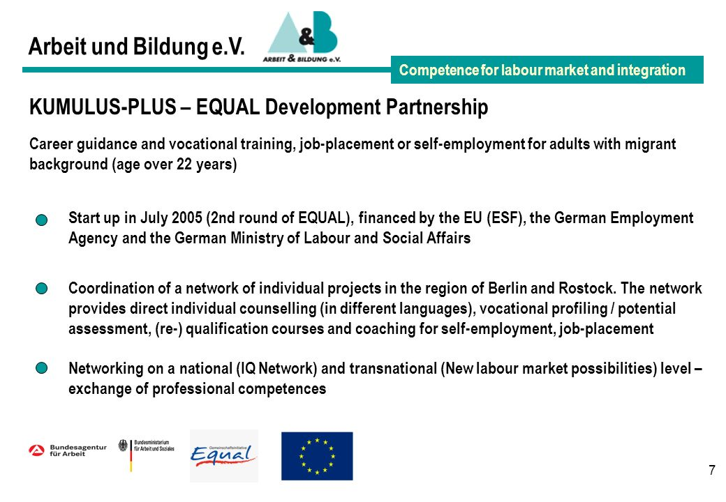 7 Arbeit und Bildung e.V. Competence for labour market and integration KUMULUS-PLUS – EQUAL Development Partnership Career guidance and vocational tra