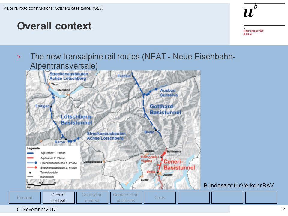 8. November 2013 Major railroad constructions: Gotthard base tunnel (GBT) 2 Overall context > The new transalpine rail routes (NEAT - Neue Eisenbahn-