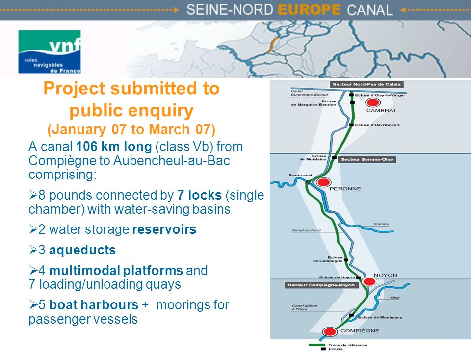 Project submitted to public enquiry (January 07 to March 07) A canal 106 km long (class Vb) from Compiègne to Aubencheul-au-Bac comprising: 8 pounds c