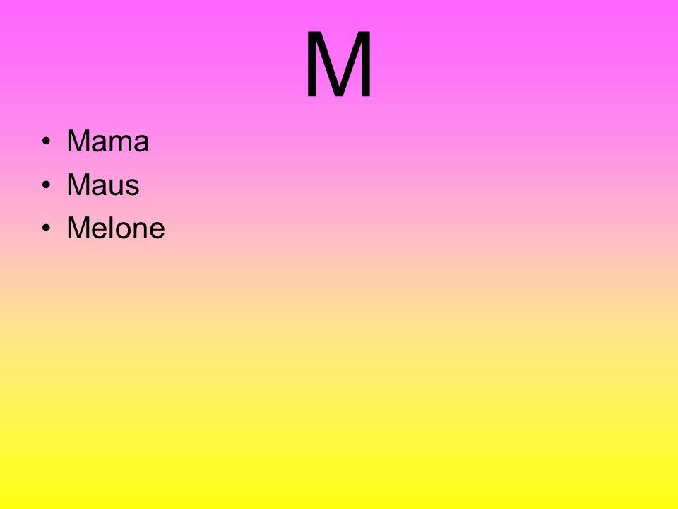 M Mama Maus Melone