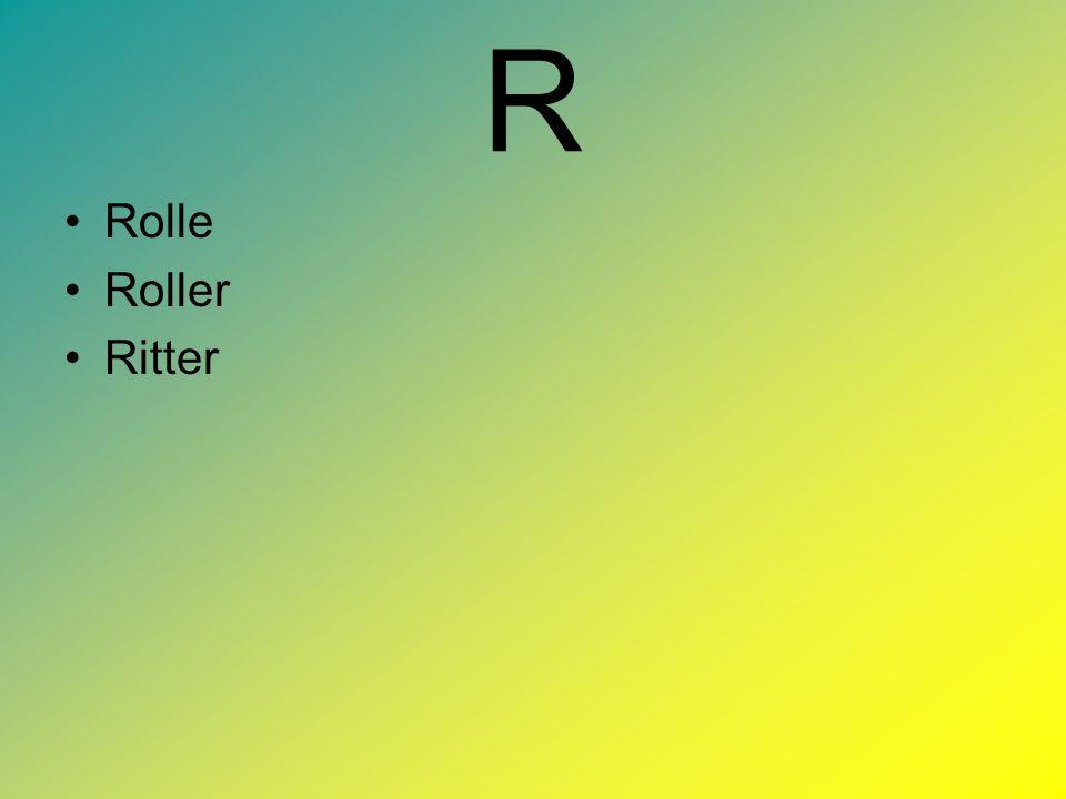R Rolle Roller Ritter