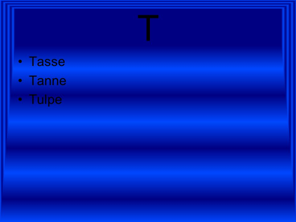 T Tasse Tanne Tulpe